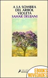A la sombra del árbol violeta de Sahar Delijani