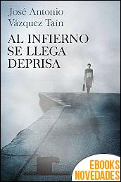 Al infierno se llega deprisa de José Antonio Vázquez