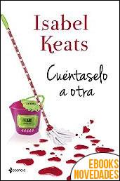Cuéntaselo a otra de Isabel Keats