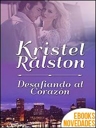 Desafiando al Corazón de Kristel Ralston