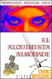 El alquimista Almohade de Francisco Andújar Cruz