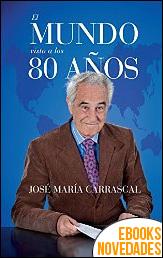 El mundo visto a los 80 años de José María Carrascal
