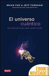 El universo cuántico de Brian Cox y Jeff Forshaw
