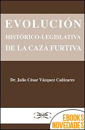 Evolución histórico-legislativa de la caza furtiva de Julio César Vázquez Cañizares