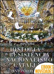 Historia de la resistencia al nacionalismo en Cataluña de Antonio Robles