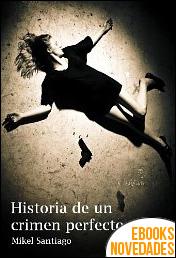 Historia de un crimen perfecto de Mikel Santiago