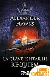 La clave Ishtar III. Réquiem de Alexander Hawks