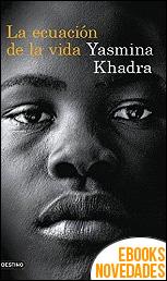 La ecuación de la vida de Yasmina Khadra