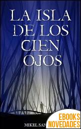 La isla de los cien ojos de Mikel Santiago