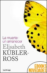 La muerte un amanecer de Elisabeth Kübler-Ross