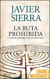 La ruta prohibida y otros enigmas de la Historia de Javier Sierra