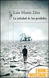 La soledad de los perdidos de Luis Mateo Díez