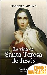 La vida de Santa Teresa de Jesús de Marcelle Auclair