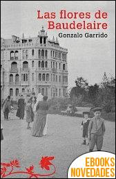 Las Flores de Baudelaire de Gonzalo Garrido
