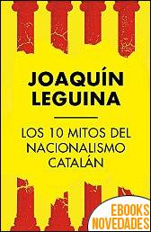Los 10 mitos del nacionalismo catalán de Joaquín Leguina