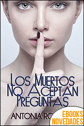 Los muertos no aceptan preguntas de Antonia Romero
