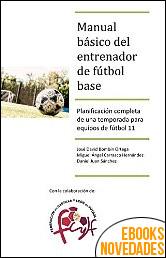 Manual básico del entrenador de fútbol base de Jose Bombín Ortega, Miguel Carrasco Hernández y Daniel Juan Sánchez