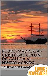 Pedro Madruga - Cristóbal Colón. De Galicia al Nuevo Mundo de Aquilino Fariñas Godoy