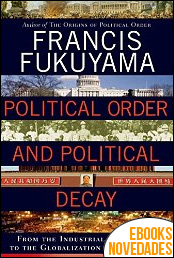 Political Order and Political Decay de Francis Fukuyama
