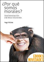 ¿Por qué somos morales? de Hugo A. Viciana