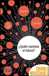 ¿Quién controla el futuro? de Jaron Lanier