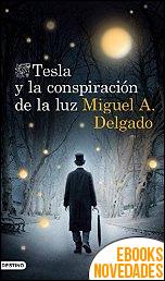 Tesla y la conspiración de la luz de Miguel A. Delgado