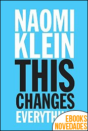 This Changes Everything Capitalism vs. The Climate de Naomi Klein