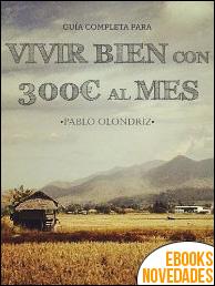 Vivir bien con 300€ al mes de Pablo Olóndriz Lázaro