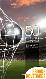 50 Grandes Historias de La Copa Libertadores de Alberto Pérez