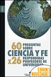 60 preguntas sobre ciencia y fe Respondidas por 26 profesores de Universidad de Francisco José Soler Gil