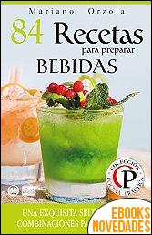 84 Recetas para preparar bebidas de Mariano Orzola