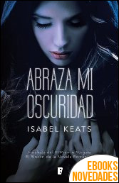 Abraza mi oscuridad de Isabel Keats