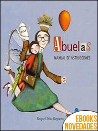 Abuelas. Manual de instrucciones de Raquel Díaz Reguera