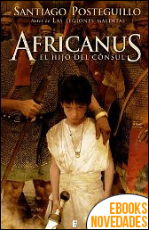 Africanus. El hijo del cónsul de Santiago Posteguillo