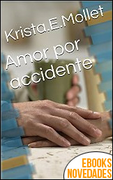 Amor por accidente de Krista. E. Mollet