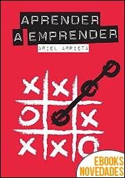 Aprender a Emprender de Ariel Arrieta