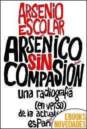 Arsénico sin compasión de Arsenio Escolar