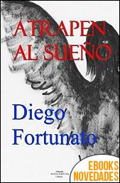 Atrapen al sueño de Diego Fortunato