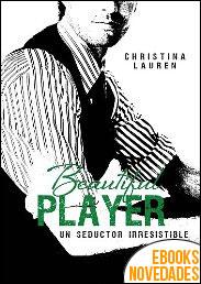 Beautiful player. Un seductor irresistible de Christina Lauren