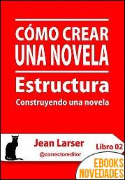 Cómo crear una novela. Estructura de Jean Larser