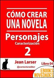 Cómo crear una novela. Personajes 2 de Jean Larser