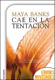 Cae en la tentación de Maya Banks
