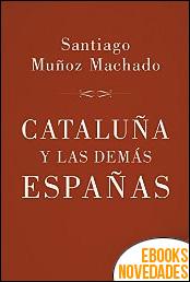 Cataluña y las demás Españas de Santiago Muñoz Machado