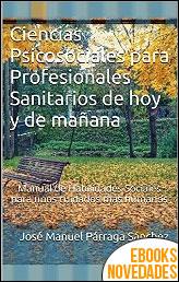 Ciencias psicosociales para profesionales sanitarios de hoy y de mañana de José Manuel Párraga Sánchez