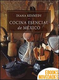 Cocina esencial de México de Diana Kennedy