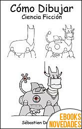 Como dibujar ciencia ficción de Sébastien Dardenne