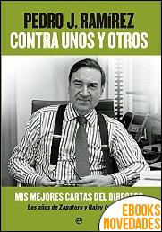Contra unos y otros de Pedro J. Ramírez