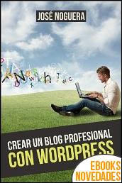 Crear un blog profesional con WordPress de José Noguera