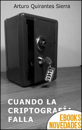 Cuando la criptografía falla de Arturo Quirantes Sierra