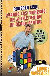 Cuando los muñecos de la tele tenían un señor dentro de Roberto Leal